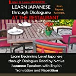Learn Japanese through Dialogues: At the Restaurant | Yumi Boutwell,Clay Boutwell