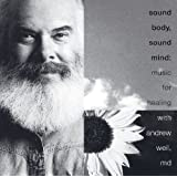 Sound Body, Sound Mind: Music For Healing With Andrew Weil, MD