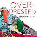 Overdressed: The Shockingly High Cost of Cheap Fashion Audiobook by Elizabeth L. Cline Narrated by Amy Melissa Bentley