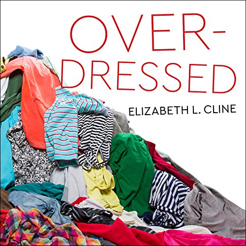 Overdressed: The Shockingly High Cost of Cheap Fashion by Tantor Audio
