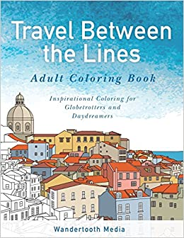 amazoncom travel between the lines adult coloring book inspirational coloring for globetrotters and daydreamers 9780994973108 travel between the lines - Travel Coloring Book