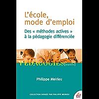 L'École, mode d'emploi: Des méthodes actives à la pédagogie différenciée (Pédagogies)