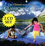 Classical Music : The Ultimate Most Relaxing Classics For Kids In The Universe [2 CD]