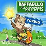 Raffaello alla scoperta dell'Italia - Torino. Un viaggio in mongolfiera su Torino | Paola Ergi