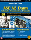 Simulated Exam for the ASE A2 Test (Automatic Transmission / Transaxle): Automotive Certification Practice Test Series - Fully Explained Answers for Ideal Study