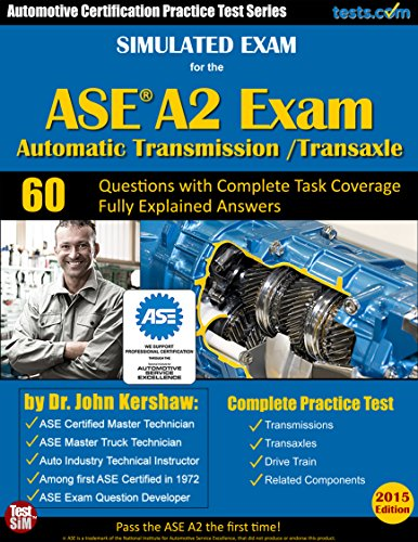 (Simulated Exam for the ASE A2 Test (Automatic Transmission / Transaxle): Automotive Certification Practice Test Series - Fully Explained Answers for Ideal Study)