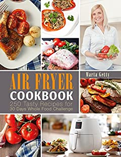 Air Fryer Cookbook: 250 Tasty Recipes for 30 Days Whole Food Challenge