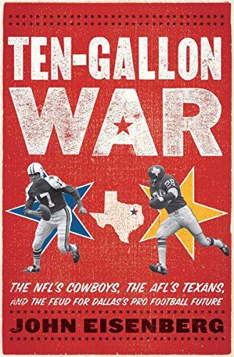 Dallas Pro Football - Ten-Gallon War: The NFL's Cowboys, the AFL's Texans, and the Feud for Dallas's Pro Football Future