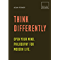 Think Differently: Open your mind. Philosophy for modern life (BUILD+BECOME)