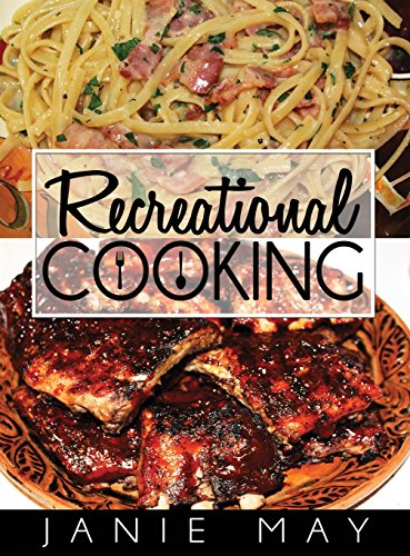 Recreational Cooking: Sping, Spang, Sputter, Splot by Janie May