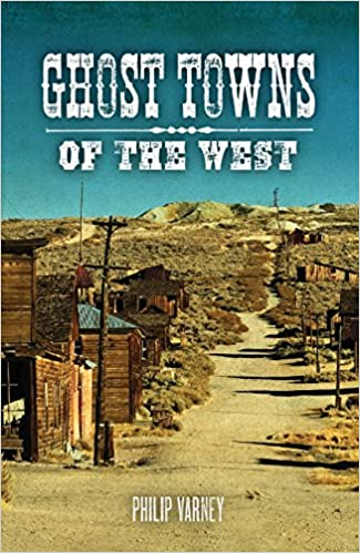 Ghost Towns of the West: Philip Varney, Jim Hinckley