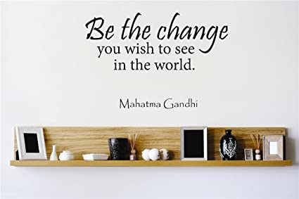 Peel Stick Wall Decal Sticker Be The Change You Wish To See In