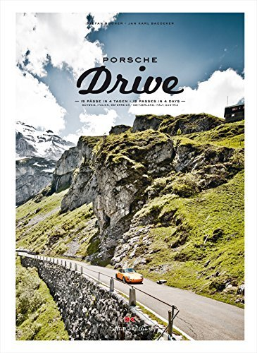 Porsche Drive: 15 Passes in 4 Days; Switzerland, Italy, Austria (English and German Edition)