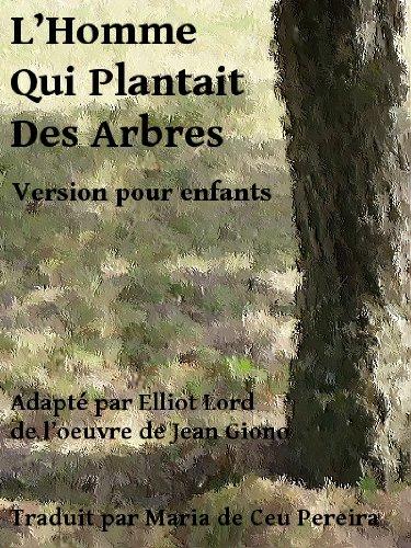 L'homme qui plantait des arbres (Version pour enfants) (French Edition)