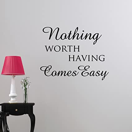 Life Quotes Wall Decals Nothing Worth Having Comes Easy Motivational