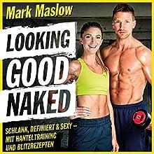Looking good naked: Schlank, definiert & sexy - mit Hanteltraining und Blitzrezepten Hörbuch von Mark Maslow Gesprochen von: Alex Turrek, Mark Maslow