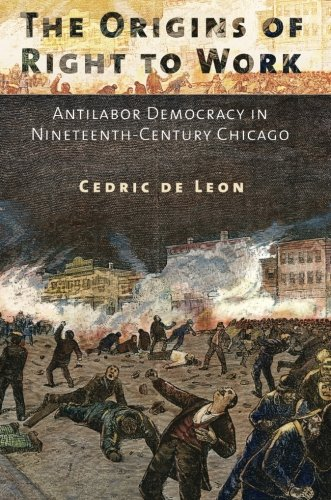 The Origins of Right to Work: Antilabor Democracy in Nineteenth-Century Chicago
