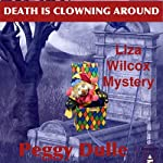 Death Is Clowning Around: A Liza Wilcox Mystery, Book 1 | Peggy Dulle