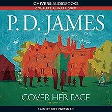 Cover Her Face Radio/TV Program Auteur(s) : Neville Teller, P. D. James Narrateur(s) :  full cast, Robin Ellis, Siân Phillips