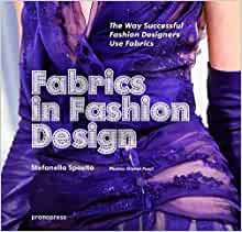 Fabrics In Fashion Design The Way Successful Fashion Designers Use Fabrics Sposito Stefanella 9788415967057 Amazon Com Books