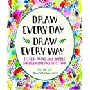 Draw Every Day, Draw Every Way (Guided Sketchbook): Sketch, Paint, and Doodle Through One Creative Year