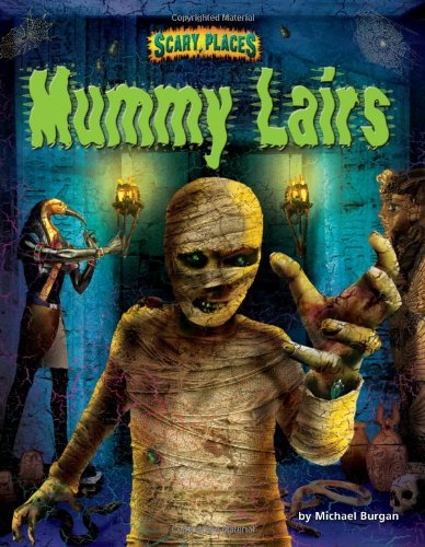 Mummy Lairs (Scary Places) (Scary Mummy)