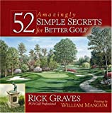 52 Amazingly Simple Secrets for Better Golf, Rick Graves and William Mangum, 0736916350
