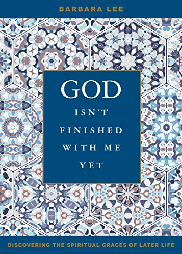 God Isn't Finished with Me Yet: Discovering the Spiritual Graces of Later Life cover
