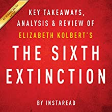 The Sixth Extinction, by Elizabeth Kolbert: Key Takeaways, Analysis, & Review Audiobook by  Instaread Narrated by Michael Gilboe