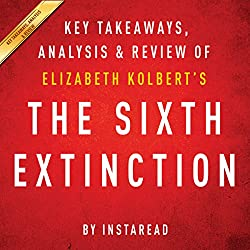 The Sixth Extinction, by Elizabeth Kolbert: Key Takeaways, Analysis, & Review