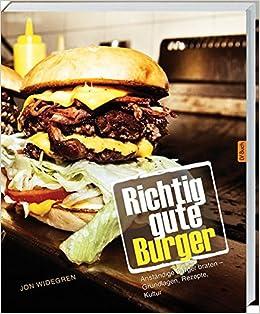 Richtig Gute Burger: Anständige Burger Braten ? Grundlagen ... Gute Bettwasche Wirklich Ausmacht