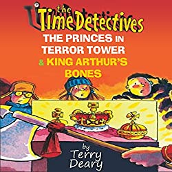 The Time Detectives: The Princes in Terror Tower & King Arthur's Bones