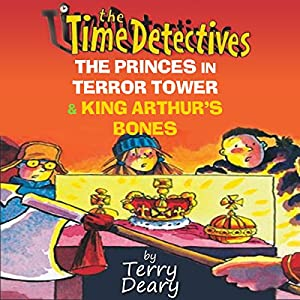 The Time Detectives: The Princes in Terror Tower & King Arthur's Bones Audiobook