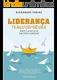 LIDERANÇA TRANSFORMADORA: Erros e acertos de um eterno aprendiz