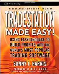 Tradestation Made Easy!: Using Easylanguage to Build Profits with the World's Most Popular Trading Software (Wiley Trading Advantage)