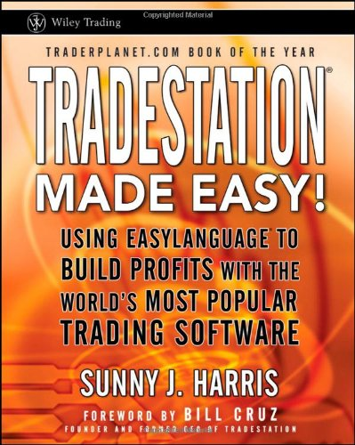 TradeStation Made Easy!: Using EasyLanguage to Build Profits with the World's Most Popular Trading Software by Wiley