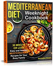 Mediterranean Diet Weeknight Cookbook: 30 Minute or Less - Easy and Healthy Mediterranean Recipes for Your Bus