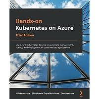 Hands-on Kubernetes on Azure: Use Azure Kubernetes Service to automate management, scaling, and deployment of…