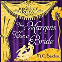 The Marquis Takes a Bride: Regency Royal, Book 2 Audiobook by M. C. Beaton Narrated by Willow Nash