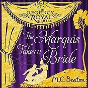 The Marquis Takes a Bride: Regency Royal, Book 2 | M. C. Beaton