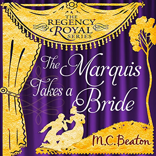 (The Marquis Takes a Bride: Regency Royal, Book 2)