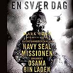 En svær dag: En førstehåndsberetning om Navy Seal missionen der dræbte Osama bin Laden | Mark Owen,Kevin Maurer