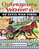 img - for Outrageous Women of Civil War Times book / textbook / text book