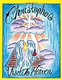 Christopher's Visit to Heaven, Osborne E. Dennis Jr., 1467070203