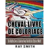 Cheval Livre de Coloriage: Un Adulte Livre à Colorier Avec Variété de Style et Motif