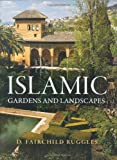 Islamic Gardens and Landscapes, D. Fairchild Ruggles, 0812240251