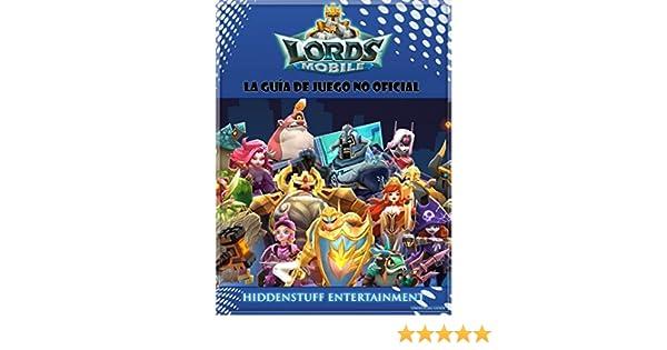 Lords Mobile: La guía de juego no oficial (Spanish Edition) - Kindle edition by HiddenStuff Entertainment, Carlos Salas. Humor & Entertainment Kindle eBooks ...