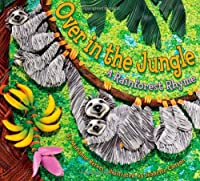 Over In The Jungle: A Rainforest Rhyme (Sharing