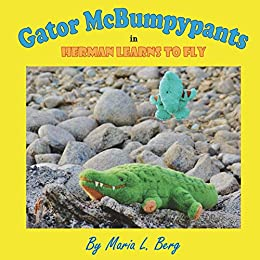 Gator McBumpypants in Herman Learns to Fly (Gator McBumpypants and Friends Book 2) by [Berg, Maria L.]