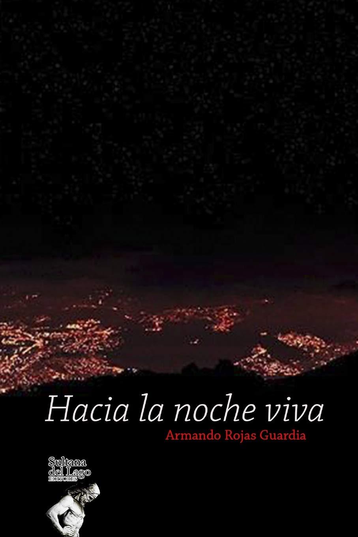 Hacia la noche viva (Spanish Edition): Armando Rojas Guardia, Luis Perozo Cervantes: 9781798576144: Amazon.com: Books